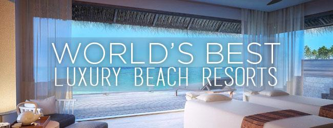 World S Best Luxury Beach Resorts