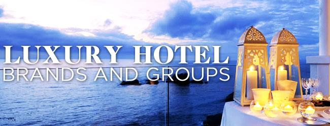 Luxury Hotel Brands and Groups
