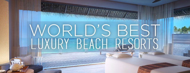 World's Best Luxury Beach Resorts